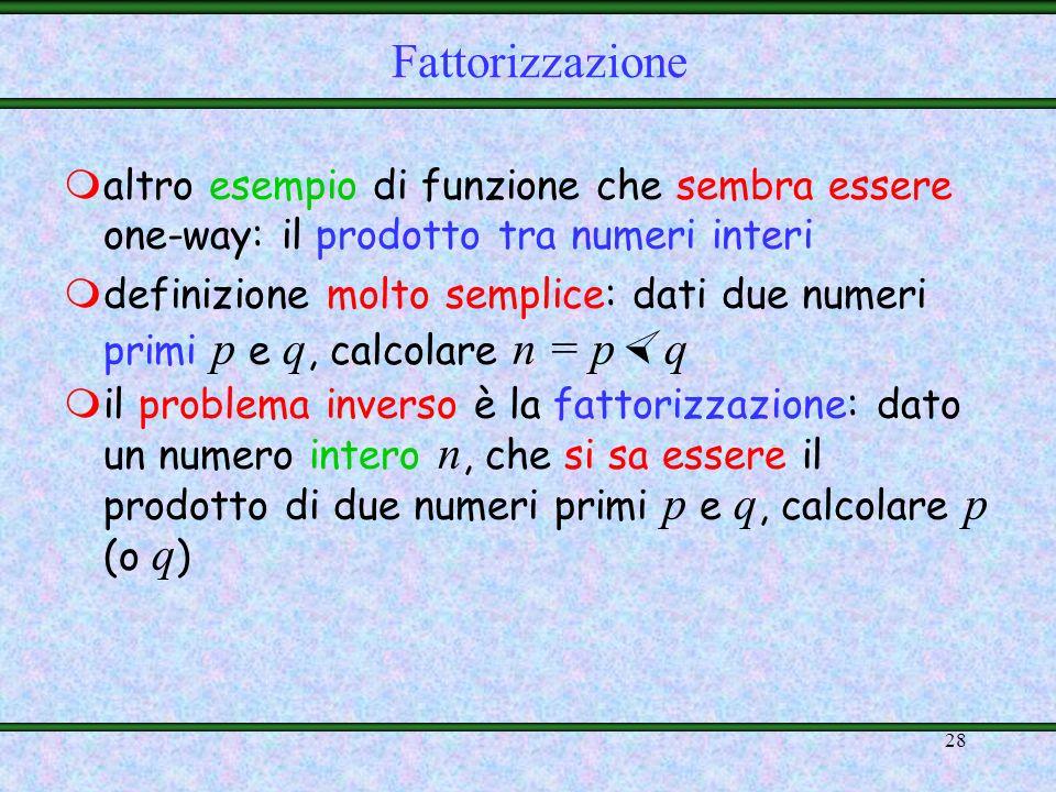 Fattorizzazione altro esempio di funzione che sembra essere one-way: il prodotto tra numeri interi.