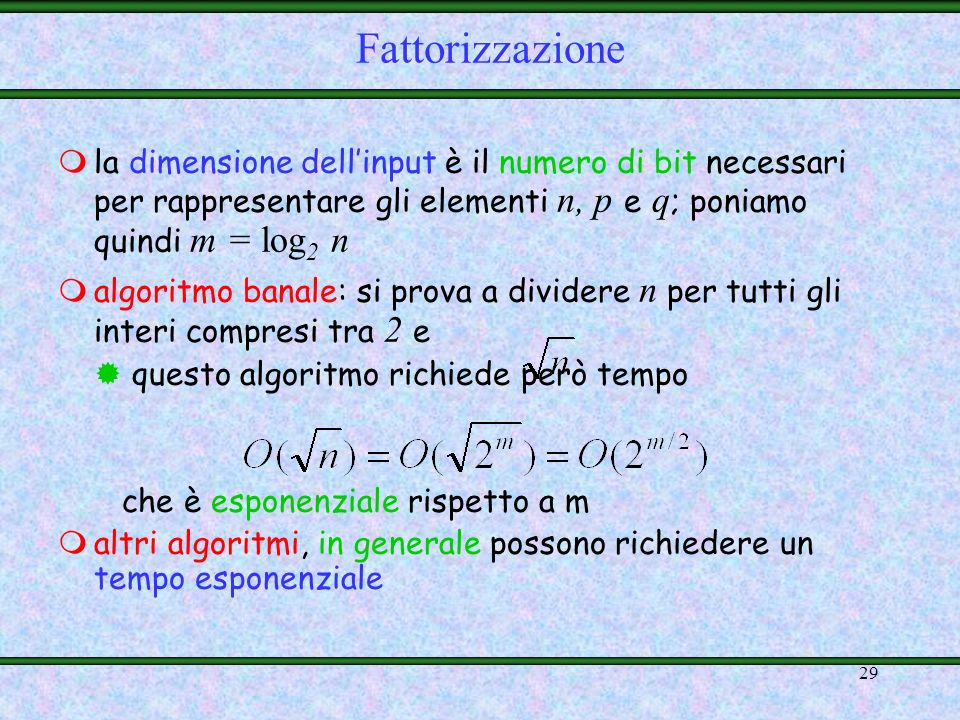 Fattorizzazione la dimensione dell'input è il numero di bit necessari per rappresentare gli elementi n, p e q; poniamo quindi m = log2 n.