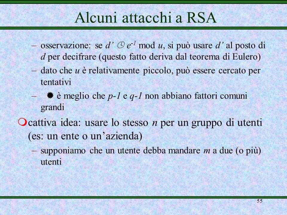 Alcuni attacchi a RSA osservazione: se d'  e-1 mod u, si può usare d' al posto di d per decifrare (questo fatto deriva dal teorema di Eulero)