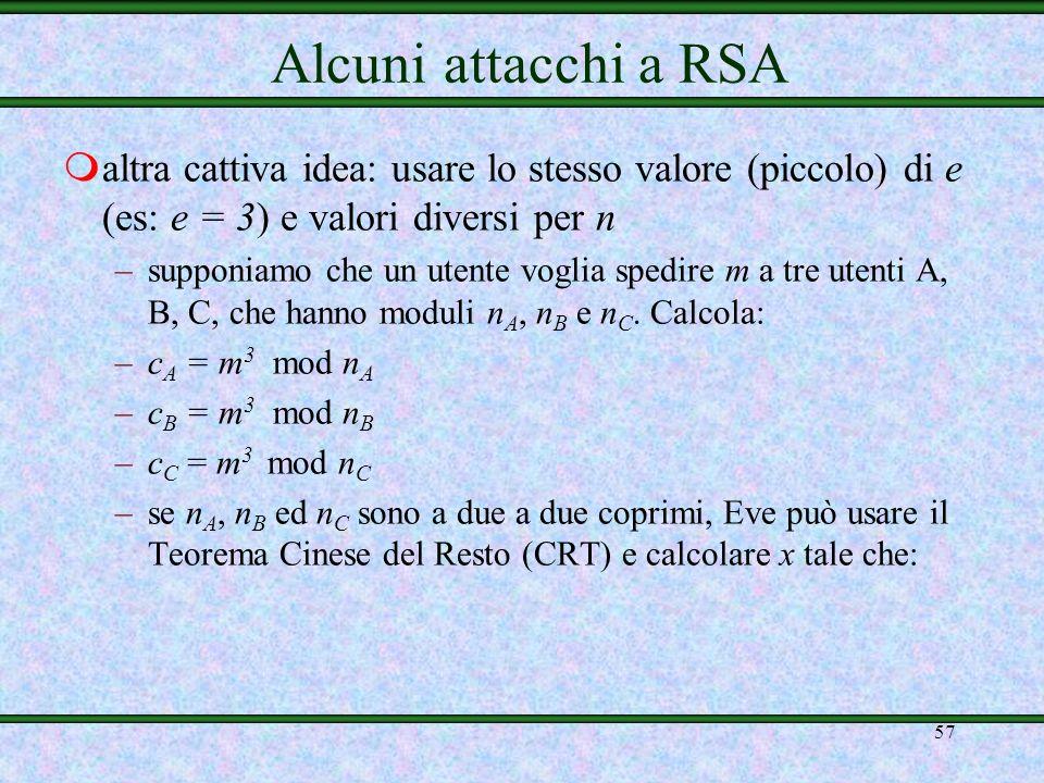 Alcuni attacchi a RSA altra cattiva idea: usare lo stesso valore (piccolo) di e (es: e = 3) e valori diversi per n.