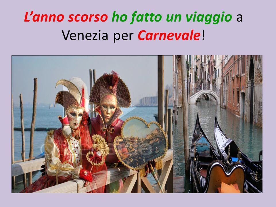L'anno scorso ho fatto un viaggio a Venezia per Carnevale!