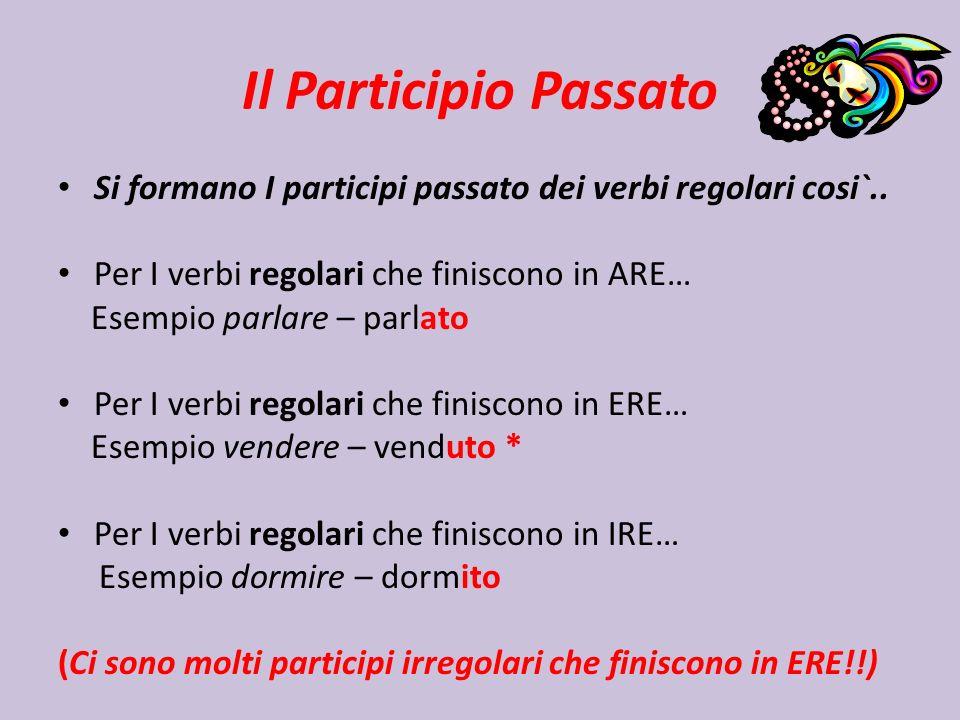 Il Participio PassatoSi formano I participi passato dei verbi regolari cosi`.. Per I verbi regolari che finiscono in ARE…