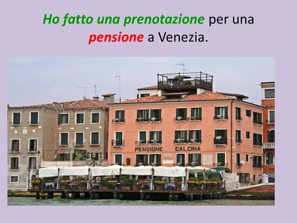 Ho fatto una prenotazione per una pensione a Venezia.