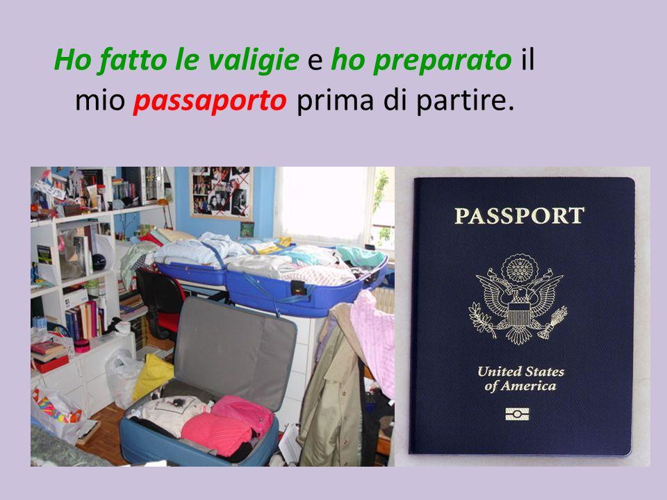 Ho fatto le valigie e ho preparato il mio passaporto prima di partire.