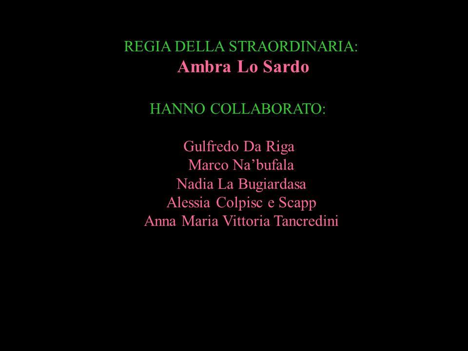 REGIA DELLA STRAORDINARIA: Ambra Lo Sardo HANNO COLLABORATO: