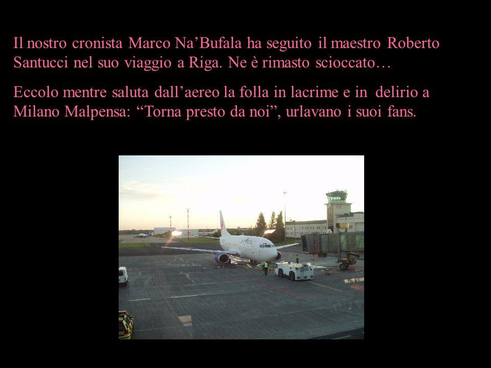 Il nostro cronista Marco Na'Bufala ha seguito il maestro Roberto Santucci nel suo viaggio a Riga. Ne è rimasto scioccato…
