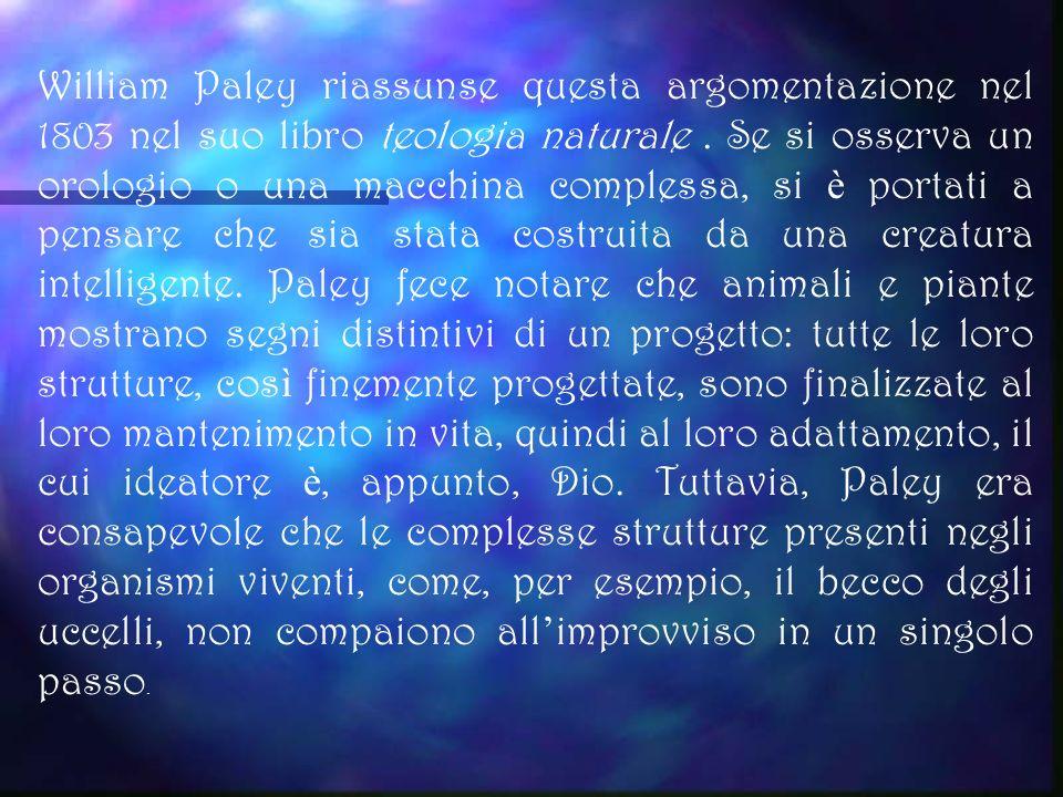 William Paley riassunse questa argomentazione nel 1803 nel suo libro teologia naturale .