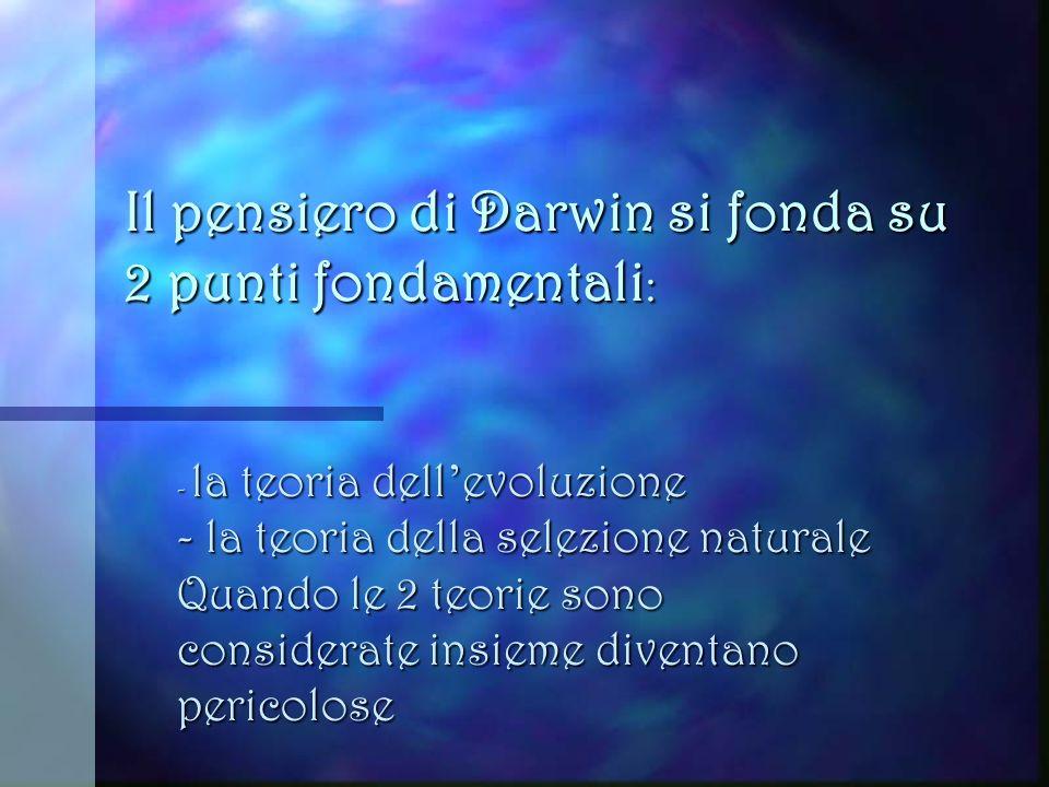 Il pensiero di Darwin si fonda su 2 punti fondamentali: