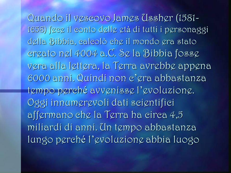 Quando il vescovo James Ussher (1581-1658) fece il conto delle età di tutti i personaggi della Bibbia, calcolò che il mondo era stato creato nel 4004 a.C.