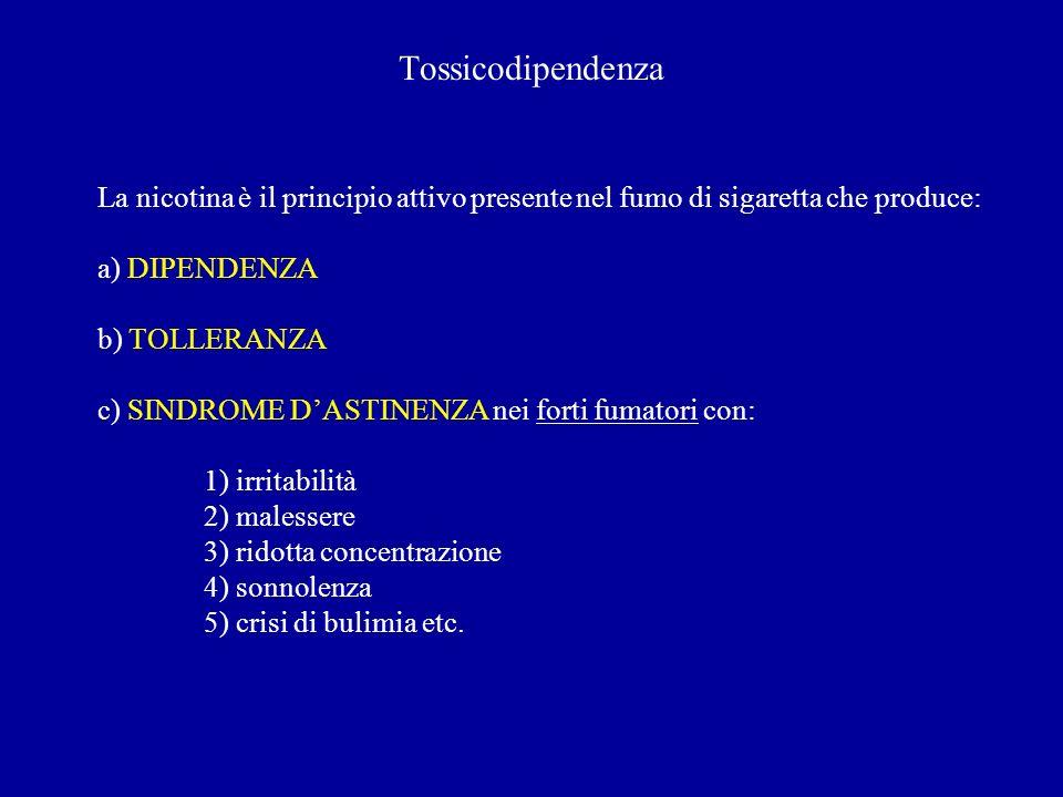 Tossicodipendenza La nicotina è il principio attivo presente nel fumo di sigaretta che produce: a) DIPENDENZA.
