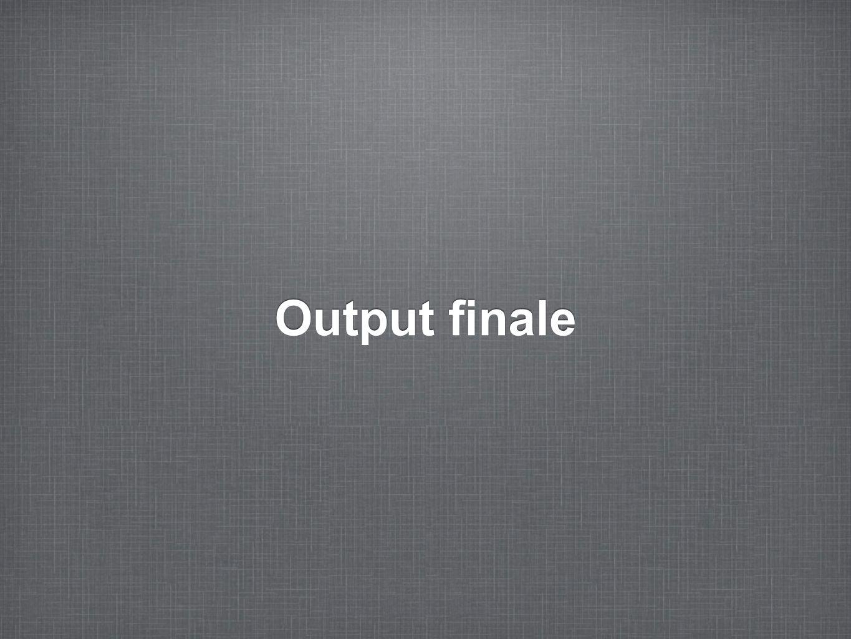 Output finale