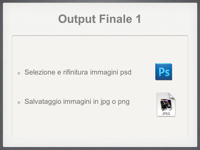 Output Finale 1 Selezione e rifinitura immagini psd