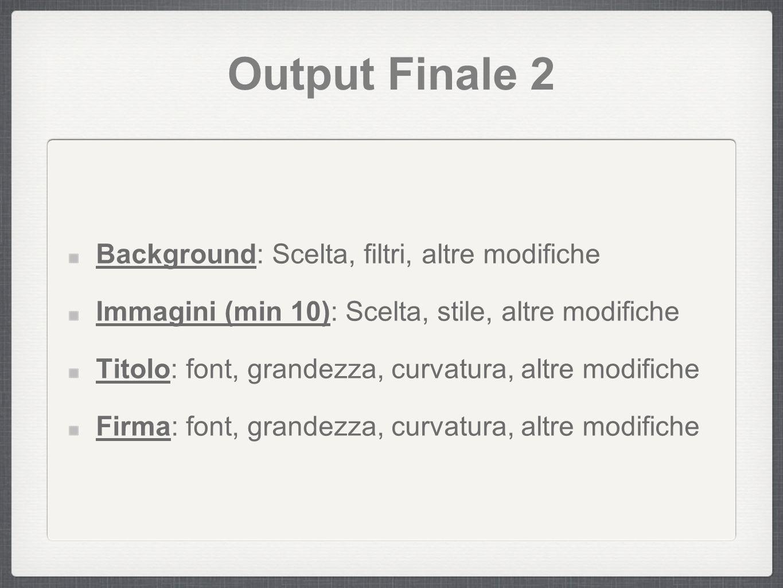 Output Finale 2 Background: Scelta, filtri, altre modifiche