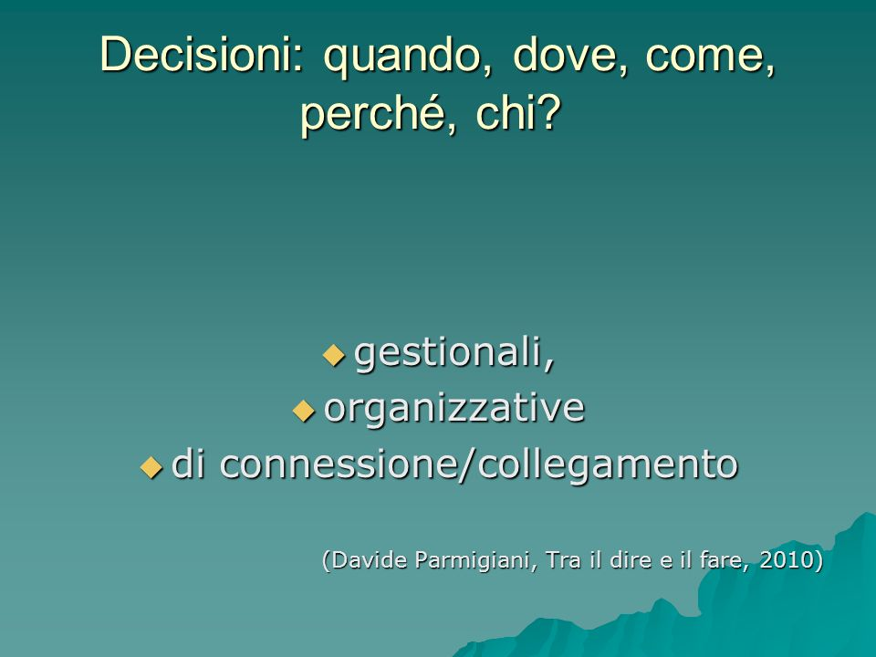 Decisioni: quando, dove, come, perché, chi