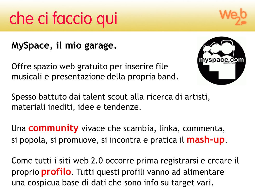 MySpace, il mio garage.Offre spazio web gratuito per inserire file musicali e presentazione della propria band.