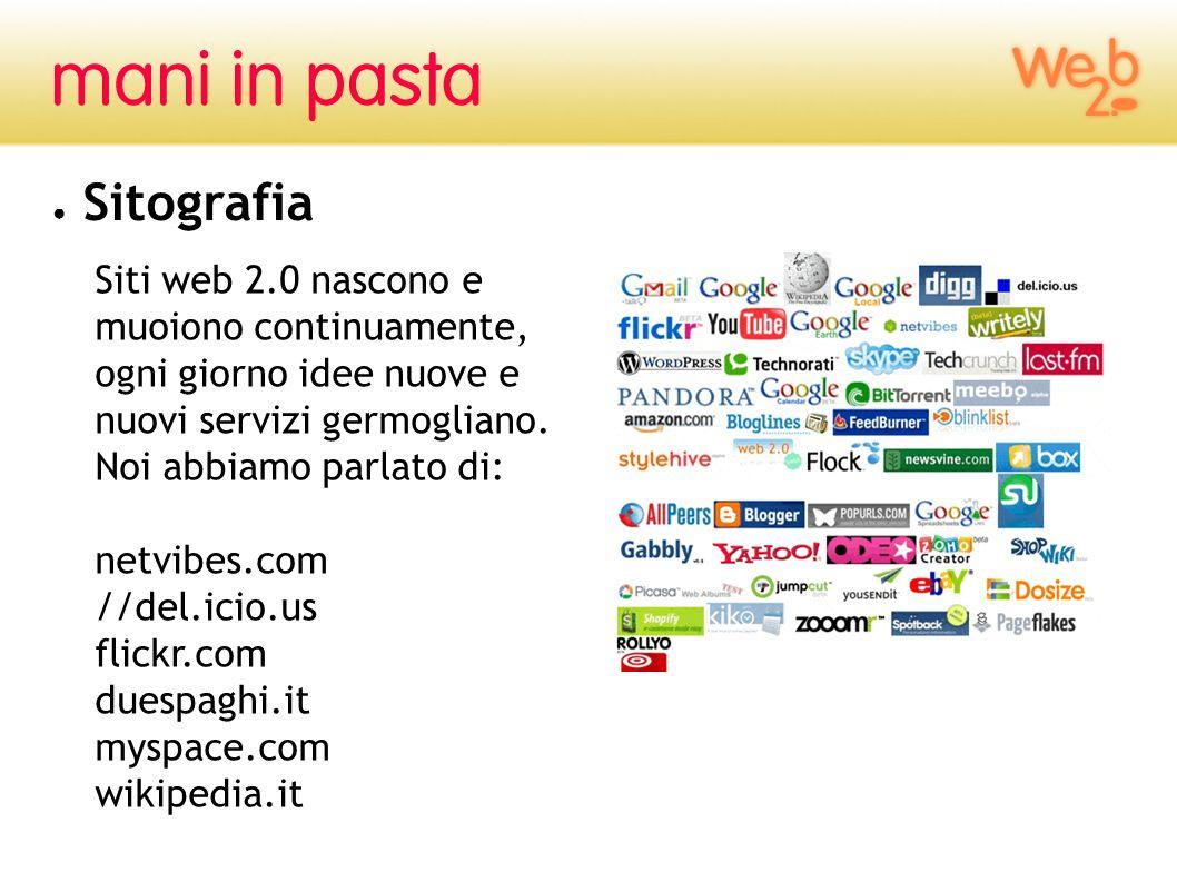 Sitografia Siti web 2.0 nascono e muoiono continuamente, ogni giorno idee nuove e nuovi servizi germogliano.