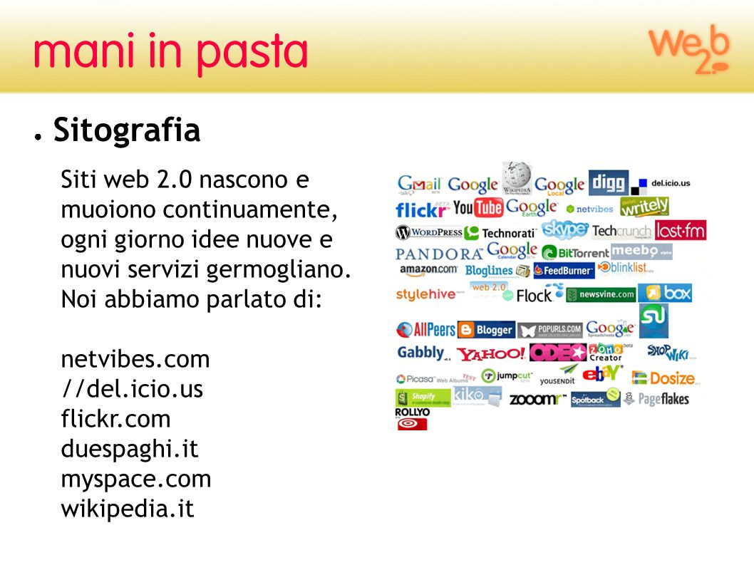 SitografiaSiti web 2.0 nascono e muoiono continuamente, ogni giorno idee nuove e nuovi servizi germogliano.