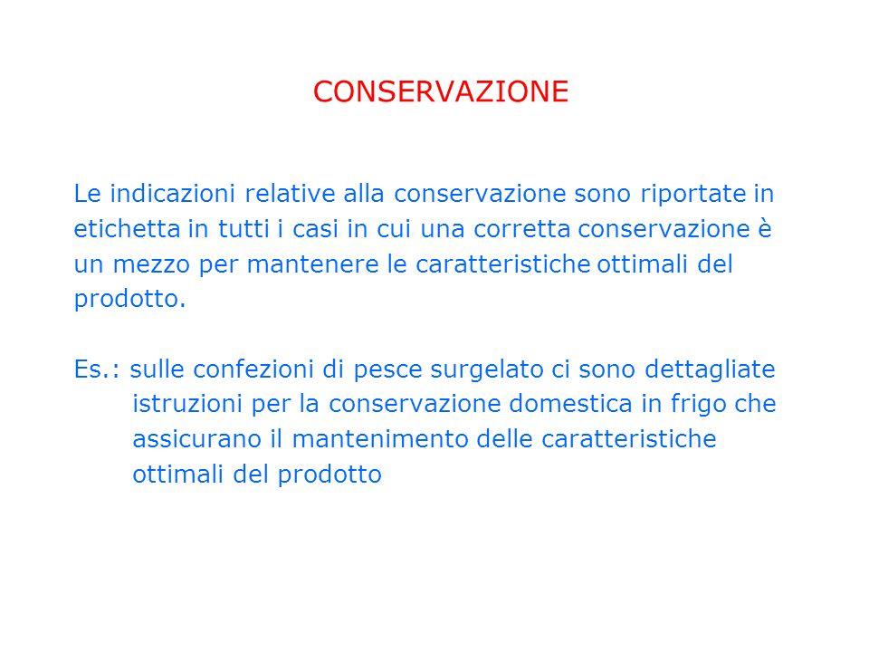CONSERVAZIONE Le indicazioni relative alla conservazione sono riportate in. etichetta in tutti i casi in cui una corretta conservazione è.