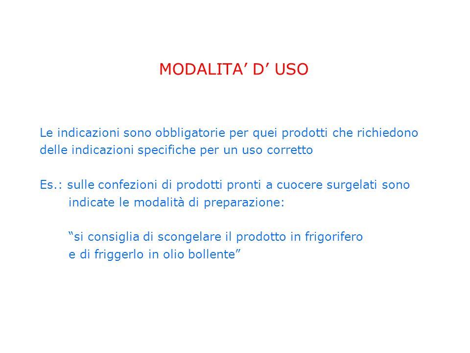MODALITA' D' USO Le indicazioni sono obbligatorie per quei prodotti che richiedono. delle indicazioni specifiche per un uso corretto.