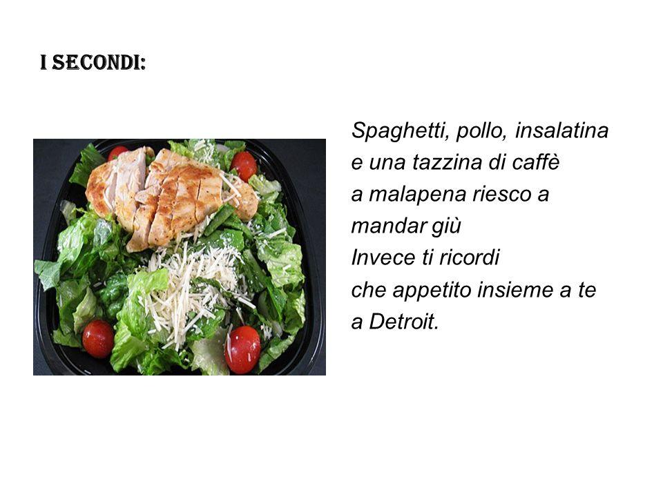 I SECONDI: Spaghetti, pollo, insalatina. e una tazzina di caffè. a malapena riesco a. mandar giù.