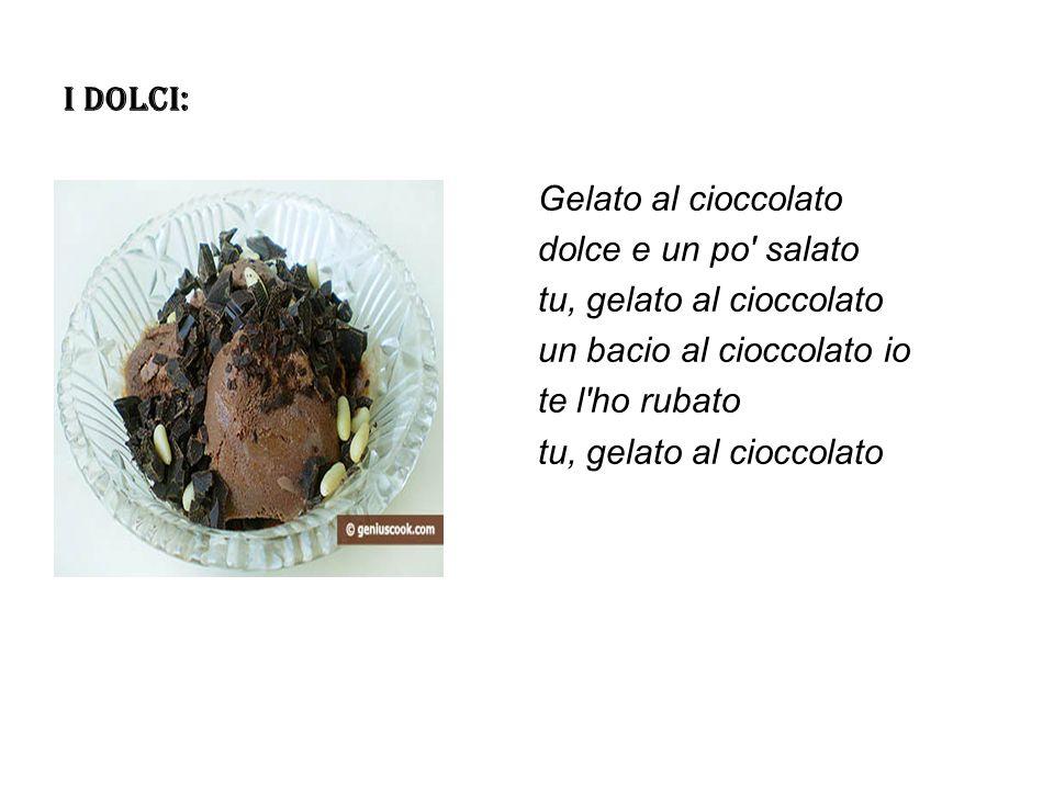 I DOLCI: Gelato al cioccolato dolce e un po salato tu, gelato al cioccolato un bacio al cioccolato io te l ho rubato