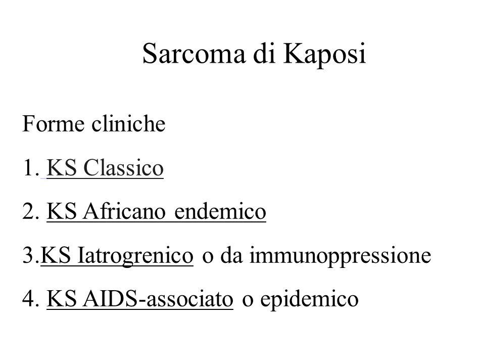 Sarcoma di Kaposi Forme cliniche KS Classico KS Africano endemico