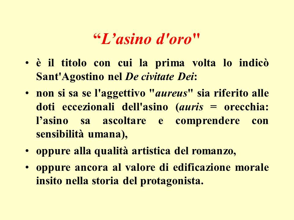 L'asino d oro è il titolo con cui la prima volta lo indicò Sant Agostino nel De civitate Dei: