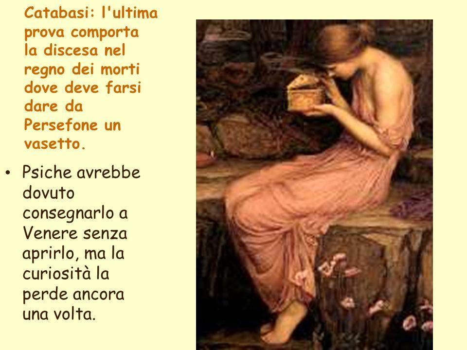 Catabasi: l ultima prova comporta la discesa nel regno dei morti dove deve farsi dare da Persefone un vasetto.