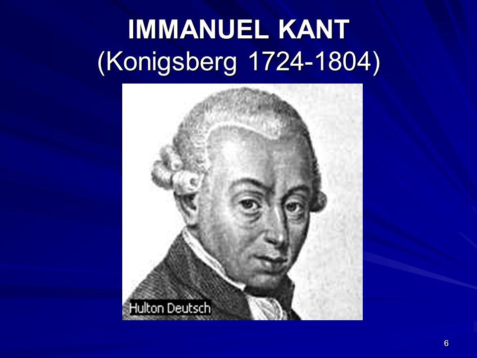 IMMANUEL KANT (Konigsberg 1724-1804)