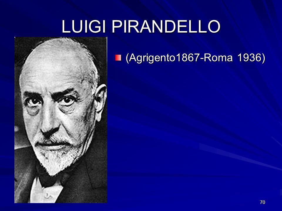 LUIGI PIRANDELLO (Agrigento1867-Roma 1936)