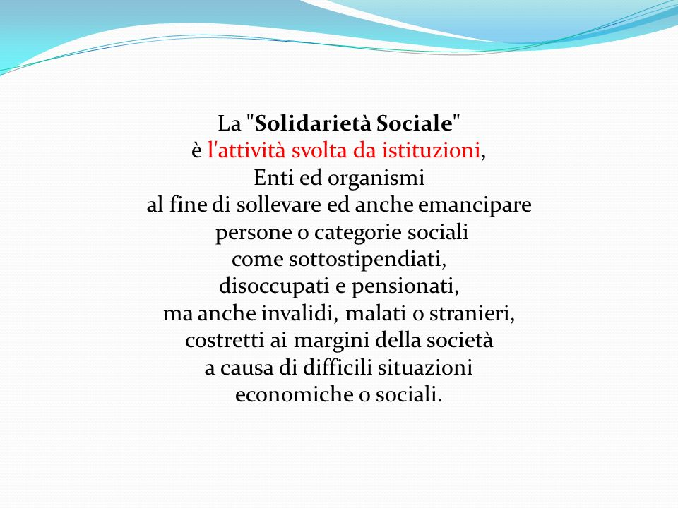 La Solidarietà Sociale è l attività svolta da istituzioni,