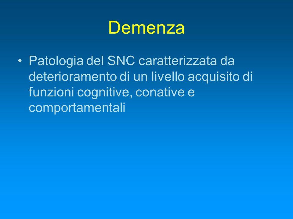 Demenza Patologia del SNC caratterizzata da deterioramento di un livello acquisito di funzioni cognitive, conative e comportamentali.