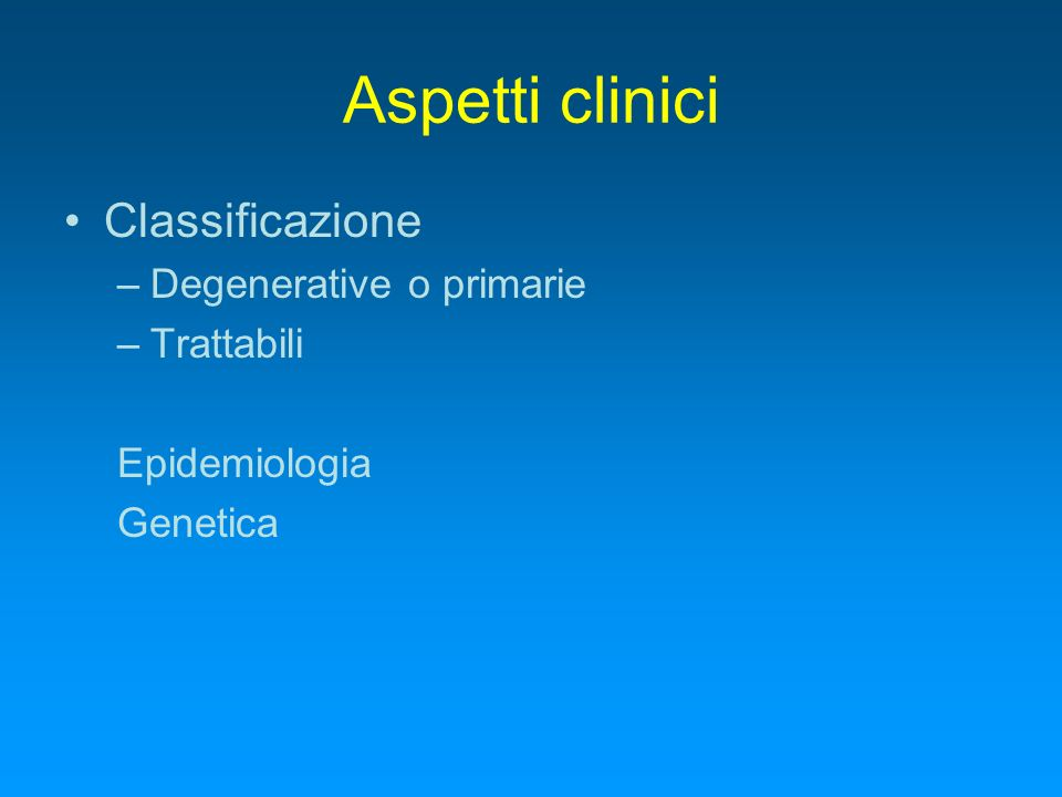 Aspetti clinici Classificazione Degenerative o primarie Trattabili