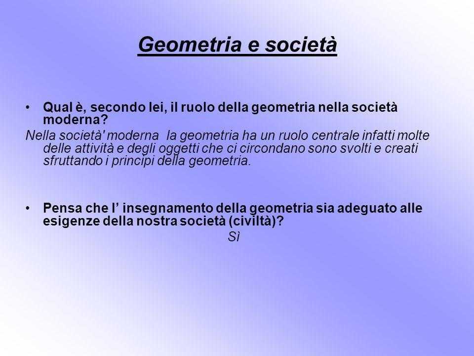 Geometria e società Qual è, secondo lei, il ruolo della geometria nella società moderna