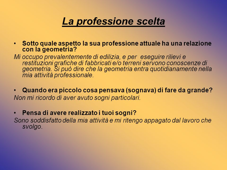 La professione scelta Sotto quale aspetto la sua professione attuale ha una relazione con la geometria