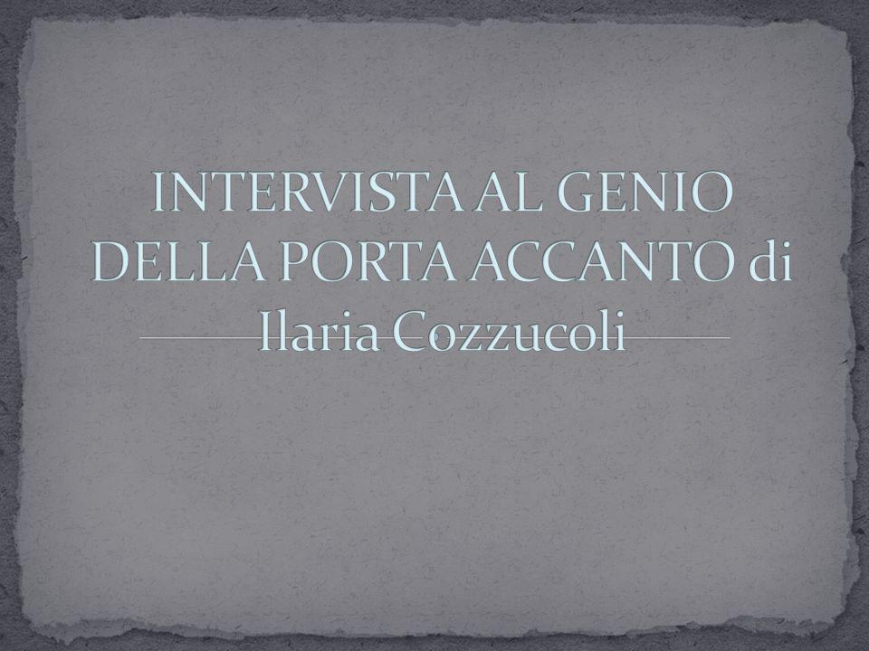 INTERVISTA AL GENIO DELLA PORTA ACCANTO di Ilaria Cozzucoli