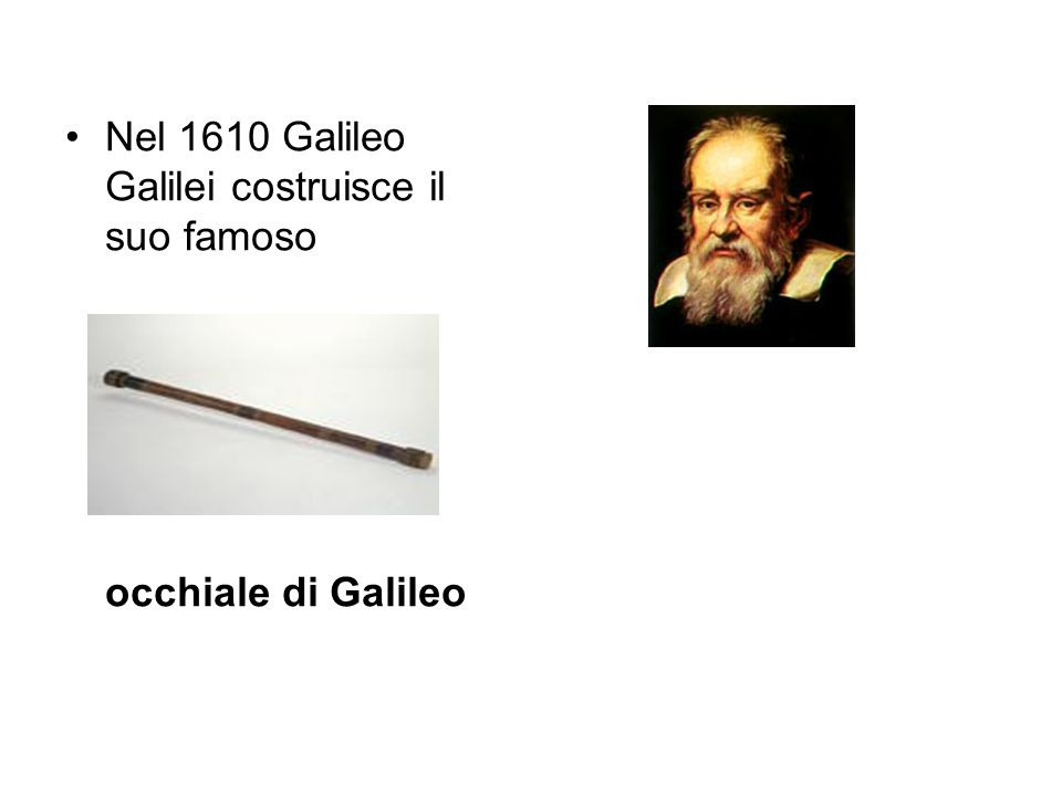 Nel 1610 Galileo Galilei costruisce il suo famoso