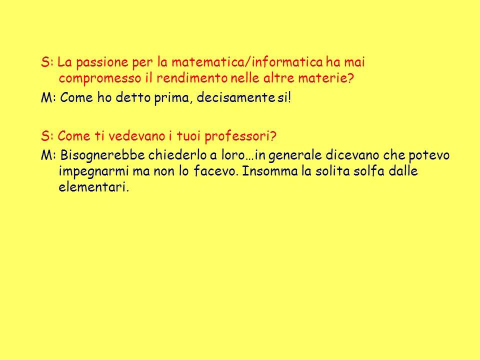 S: La passione per la matematica/informatica ha mai compromesso il rendimento nelle altre materie