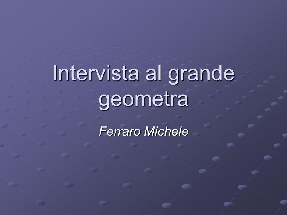 Intervista al grande geometra
