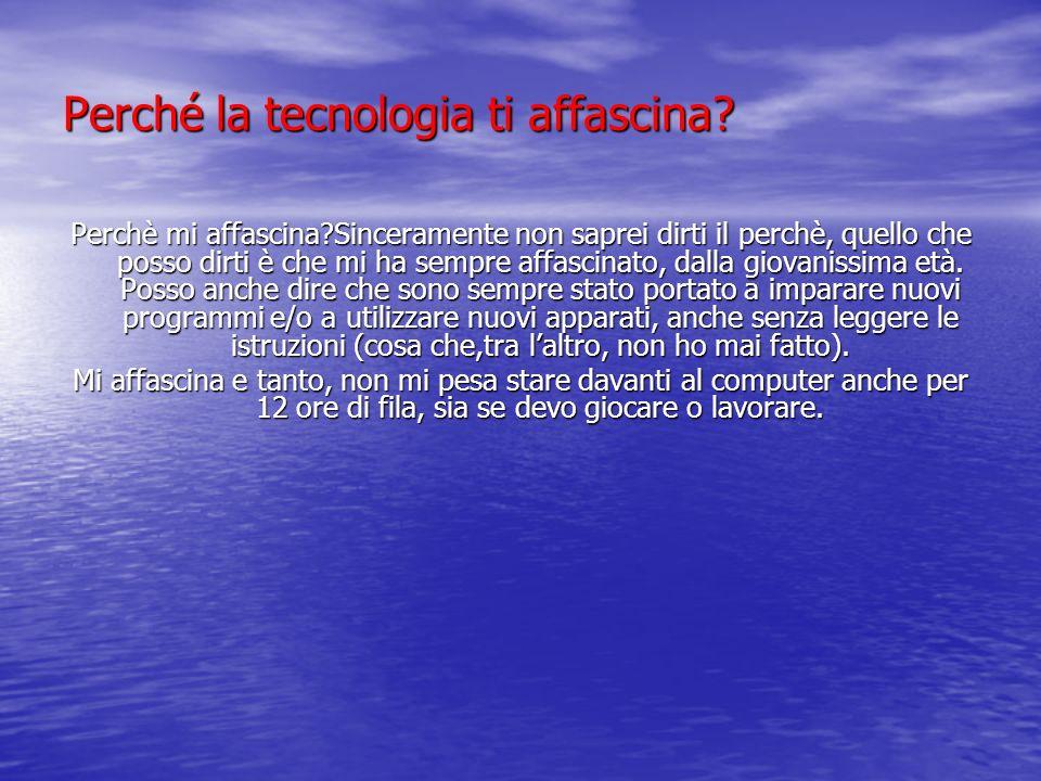 Perché la tecnologia ti affascina