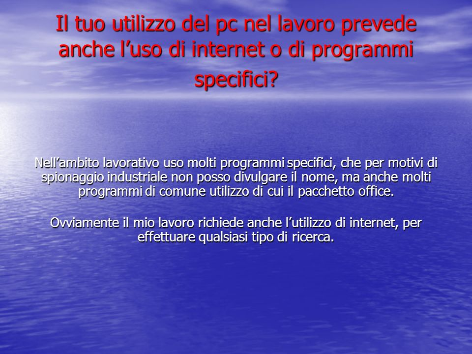 Il tuo utilizzo del pc nel lavoro prevede anche l'uso di internet o di programmi specifici