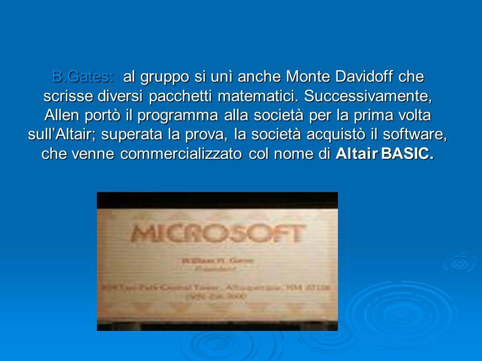 B.Gates: al gruppo si unì anche Monte Davidoff che scrisse diversi pacchetti matematici.