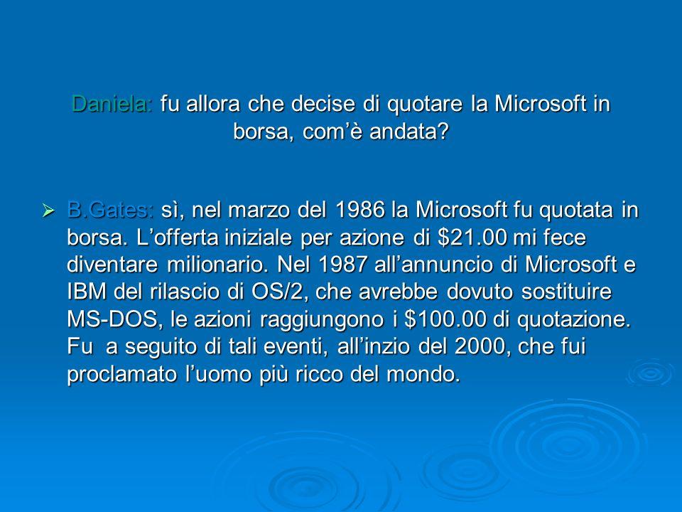 Daniela: fu allora che decise di quotare la Microsoft in borsa, com'è andata