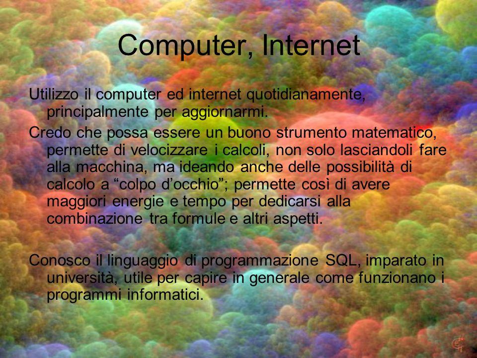 Computer, Internet Utilizzo il computer ed internet quotidianamente, principalmente per aggiornarmi.