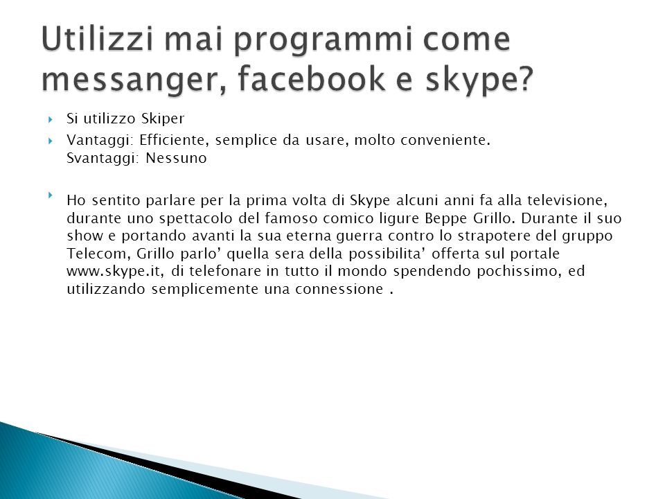 Utilizzi mai programmi come messanger, facebook e skype