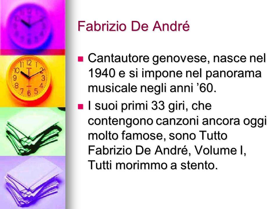 Fabrizio De André Cantautore genovese, nasce nel 1940 e si impone nel panorama musicale negli anni '60.