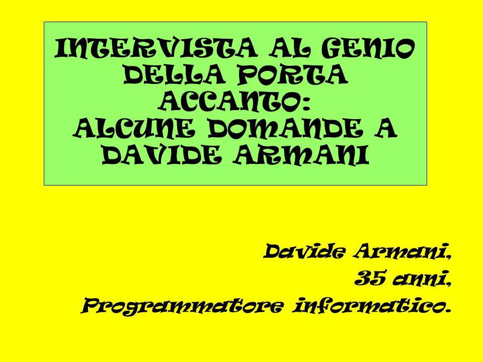 Davide Armani, 35 anni, Programmatore informatico.