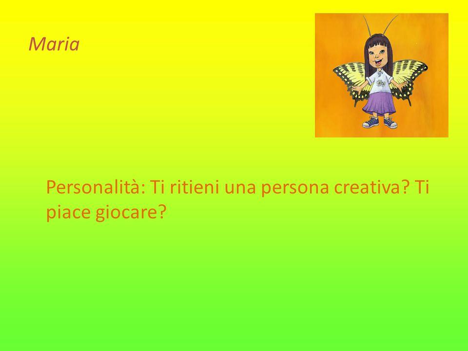 Maria Personalità: Ti ritieni una persona creativa Ti piace giocare