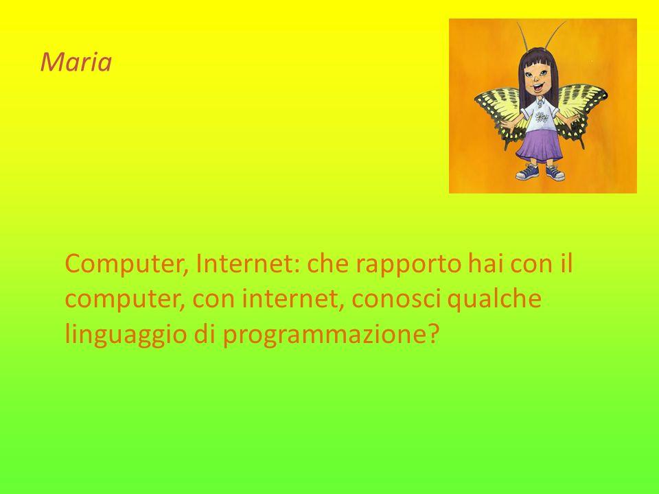 Maria Computer, Internet: che rapporto hai con il computer, con internet, conosci qualche linguaggio di programmazione