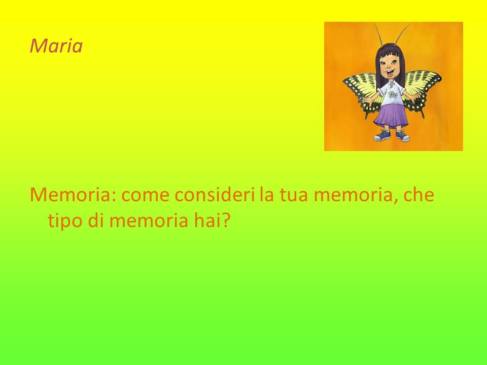 Maria Memoria: come consideri la tua memoria, che tipo di memoria hai